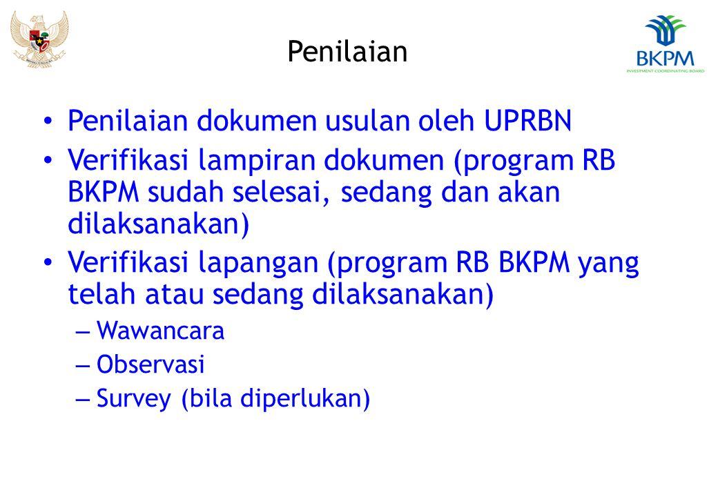 Penilaian Penilaian dokumen usulan oleh UPRBN Verifikasi lampiran dokumen (program RB BKPM sudah selesai, sedang dan akan dilaksanakan) Verifikasi lapangan (program RB BKPM yang telah atau sedang dilaksanakan) – Wawancara – Observasi – Survey (bila diperlukan)