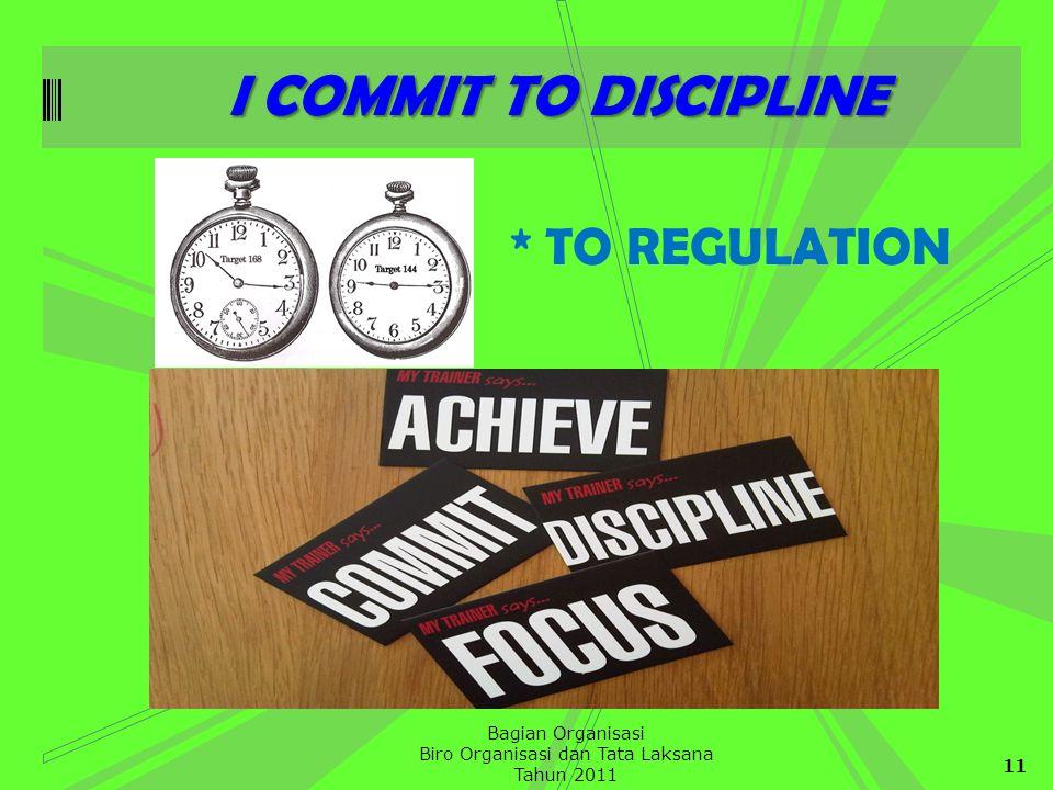 11 Bagian Organisasi Biro Organisasi dan Tata Laksana Tahun 2011 I COMMIT TO DISCIPLINE * TO REGULATION