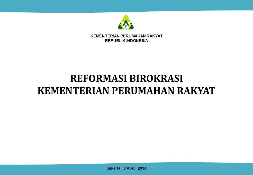 KEMENTERIAN PERUMAHAN RAKYAT REPUBLIK INDONESIA REFORMASI BIROKRASI KEMENTERIAN PERUMAHAN RAKYAT 1 Jakarta, 8 April 2014