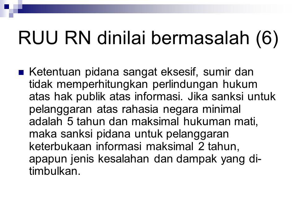 RUU RN dinilai bermasalah (6) Ketentuan pidana sangat eksesif, sumir dan tidak memperhitungkan perlindungan hukum atas hak publik atas informasi.