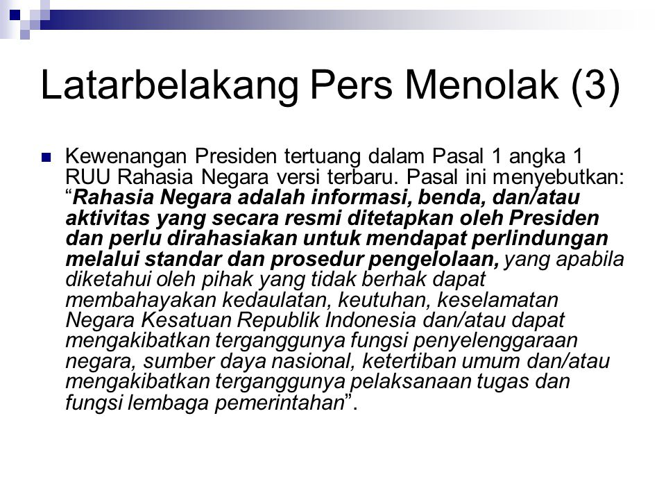 Latarbelakang Pers Menolak (4) Presiden dalam tugas menetapkan rahasia negara pada pasal 1 angka 1 tadi tidak jelas.