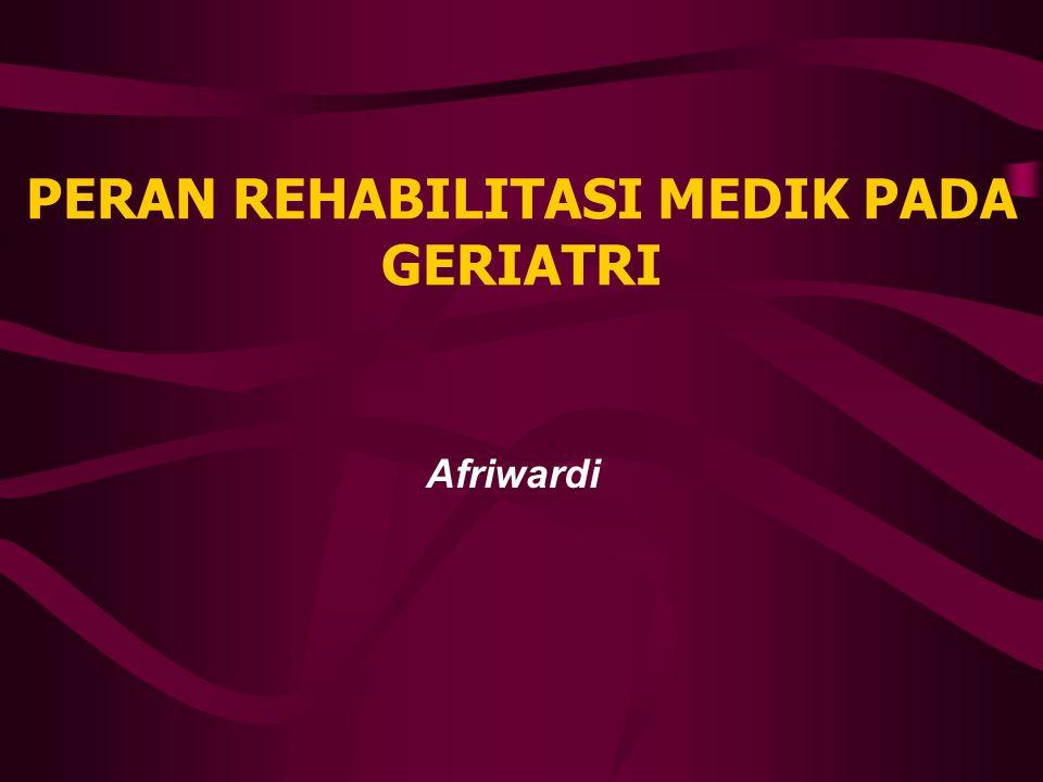 PERAN REHABILITASI MEDIK PADA GERIATRI Afriwardi