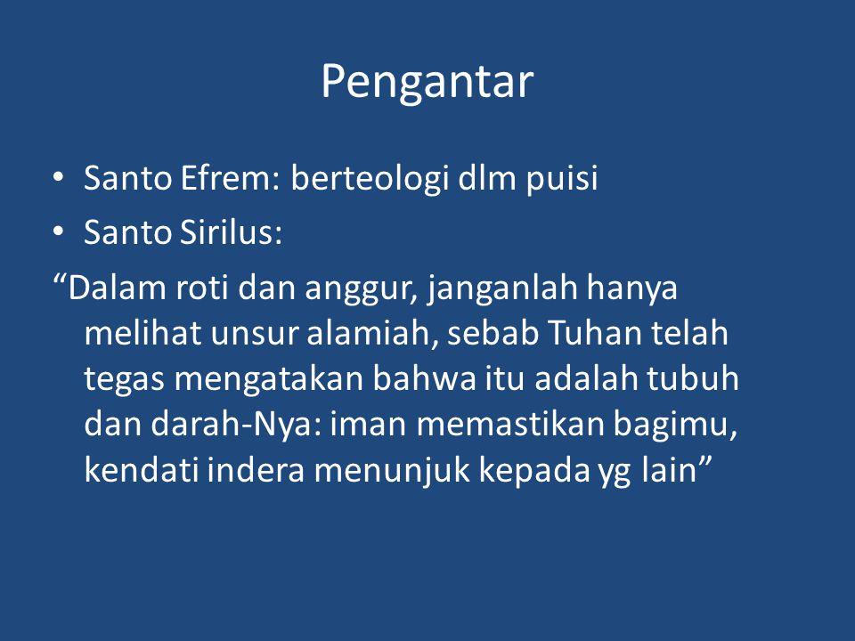 """Pengantar Santo Efrem: berteologi dlm puisi Santo Sirilus: """"Dalam roti dan anggur, janganlah hanya melihat unsur alamiah, sebab Tuhan telah tegas meng"""