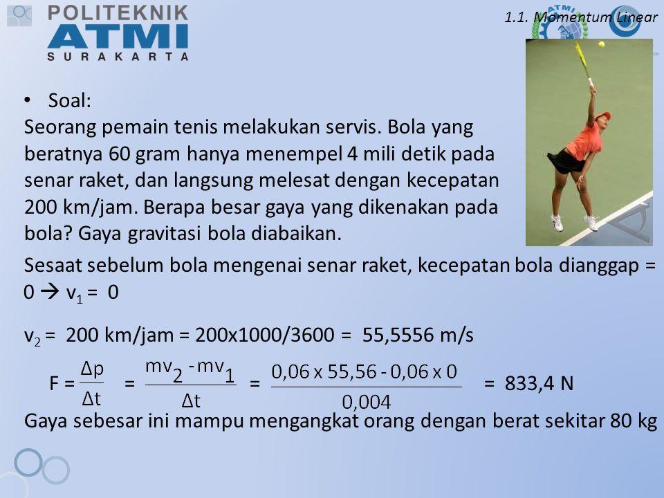 1.1. Momentum Linear Soal: Seorang pemain tenis melakukan servis. Bola yang beratnya 60 gram hanya menempel 4 mili detik pada senar raket, dan langsun