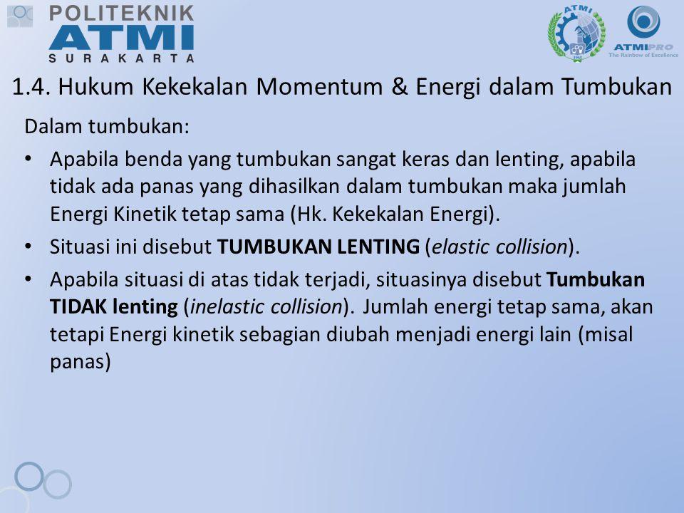 1.4. Hukum Kekekalan Momentum & Energi dalam Tumbukan Dalam tumbukan: Apabila benda yang tumbukan sangat keras dan lenting, apabila tidak ada panas ya