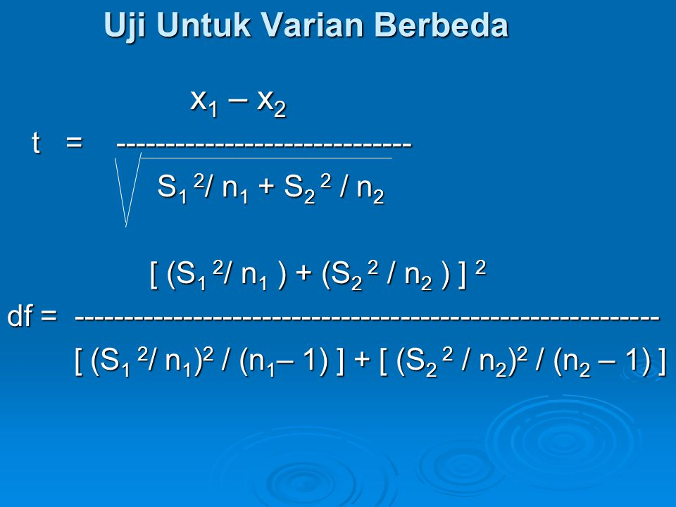 Uji Untuk Varian Berbeda x 1 – x 2 x 1 – x 2 t = ------------------------------ t = ------------------------------ S 1 2 / n 1 + S 2 2 / n 2 S 1 2 / n