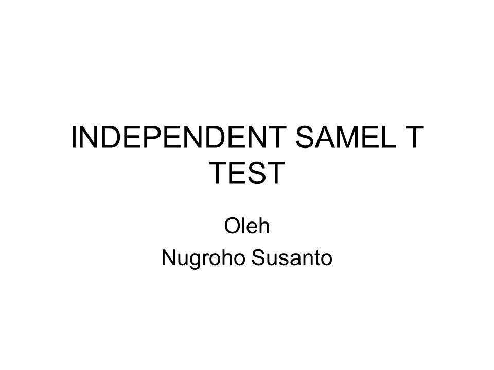 INDEPENDENT SAMEL T TEST Oleh Nugroho Susanto