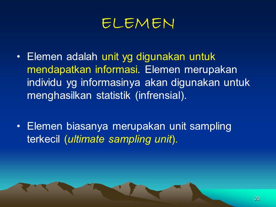 23 ELEMEN Elemen adalah unit yg digunakan untuk mendapatkan informasi. Elemen merupakan individu yg informasinya akan digunakan untuk menghasilkan sta