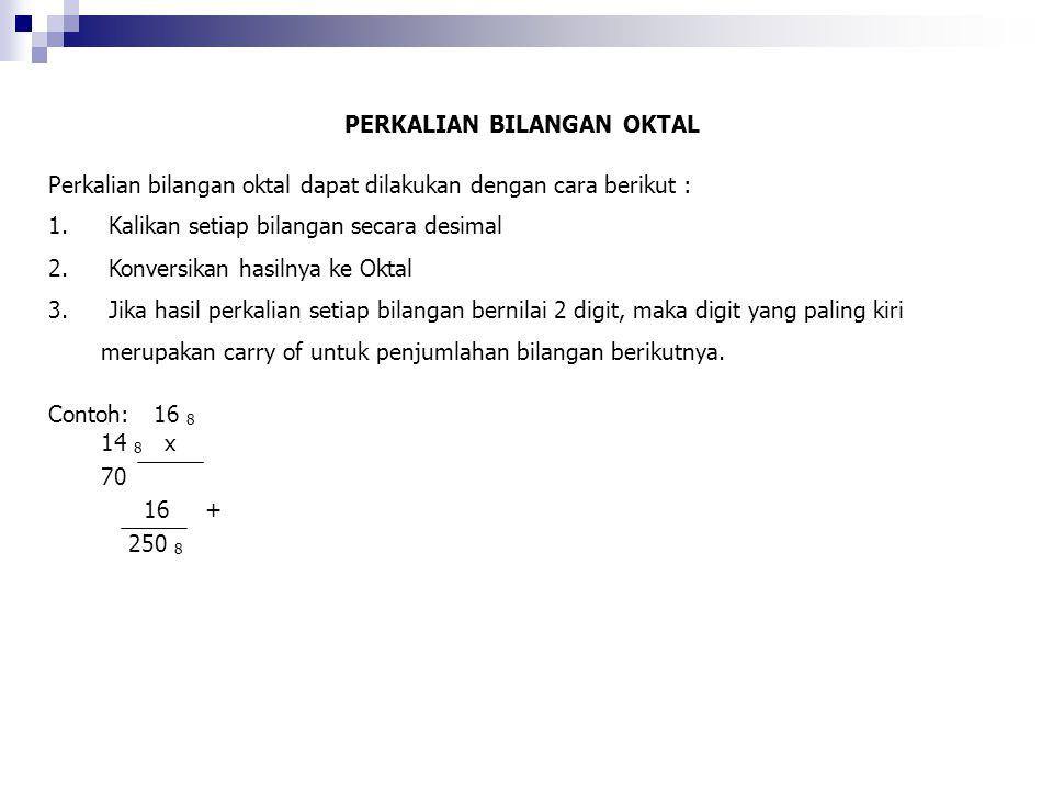 PERKALIAN BILANGAN OKTAL Perkalian bilangan oktal dapat dilakukan dengan cara berikut : 1. Kalikan setiap bilangan secara desimal 2. Konversikan hasil