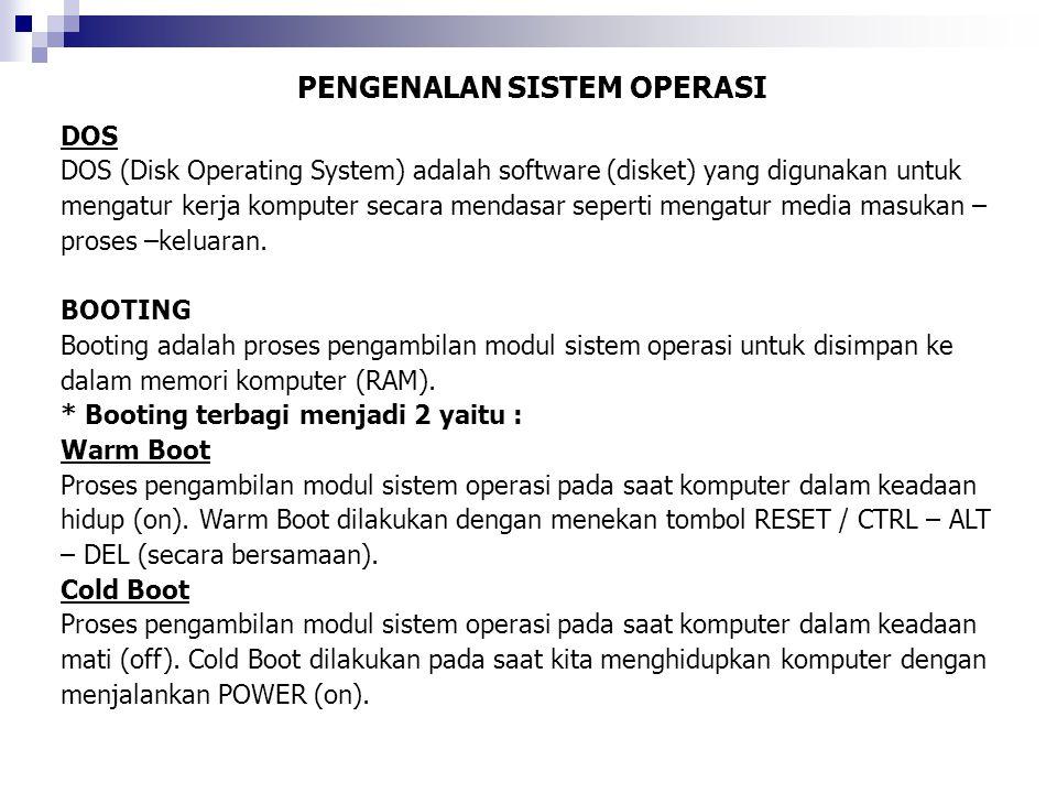 PENGENALAN SISTEM OPERASI DOS DOS (Disk Operating System) adalah software (disket) yang digunakan untuk mengatur kerja komputer secara mendasar sepert