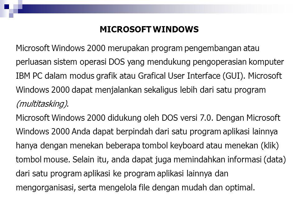 Microsoft Windows 2000 merupakan program pengembangan atau perluasan sistem operasi DOS yang mendukung pengoperasian komputer IBM PC dalam modus grafi
