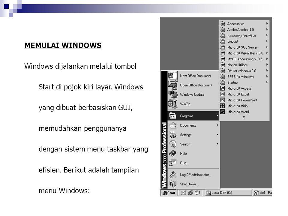 MEMULAI WINDOWS Windows dijalankan melalui tombol Start di pojok kiri layar. Windows yang dibuat berbasiskan GUI, memudahkan penggunanya dengan sistem