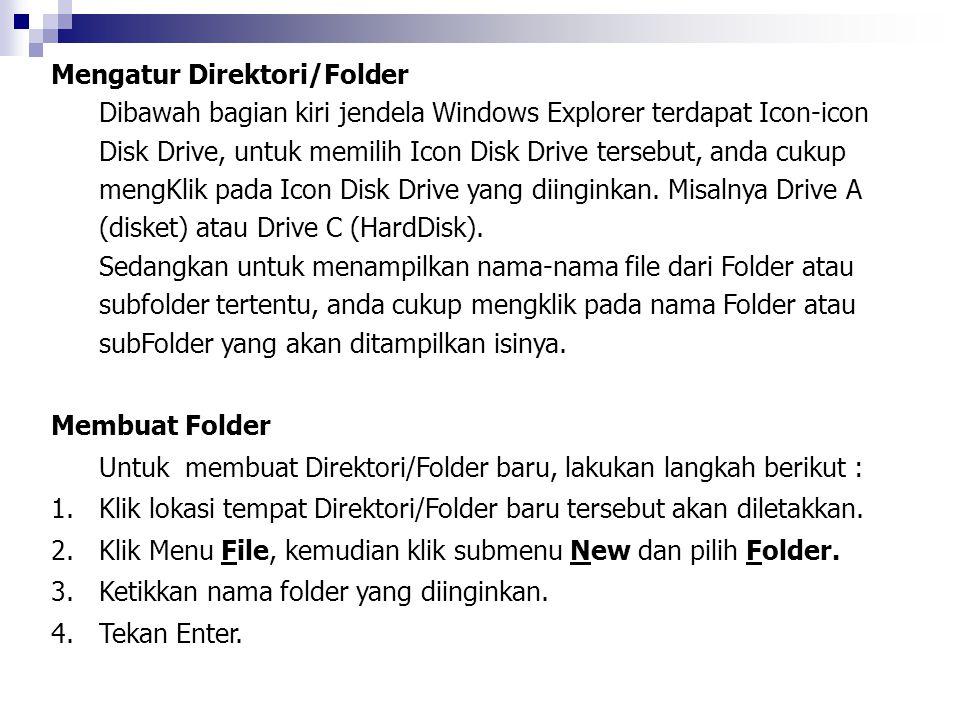 Mengatur Direktori/Folder Dibawah bagian kiri jendela Windows Explorer terdapat Icon-icon Disk Drive, untuk memilih Icon Disk Drive tersebut, anda cuk