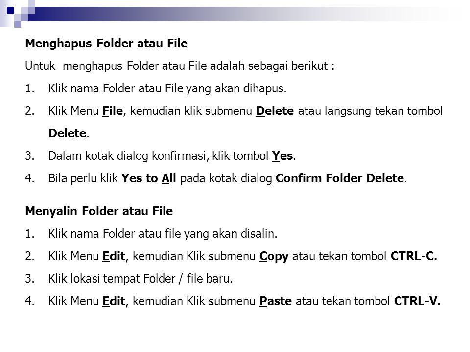 Menghapus Folder atau File Untuk menghapus Folder atau File adalah sebagai berikut : 1.Klik nama Folder atau File yang akan dihapus. 2.Klik Menu File,