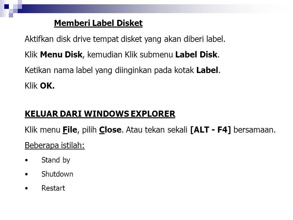 Memberi Label Disket Aktifkan disk drive tempat disket yang akan diberi label. Klik Menu Disk, kemudian Klik submenu Label Disk. Ketikan nama label ya