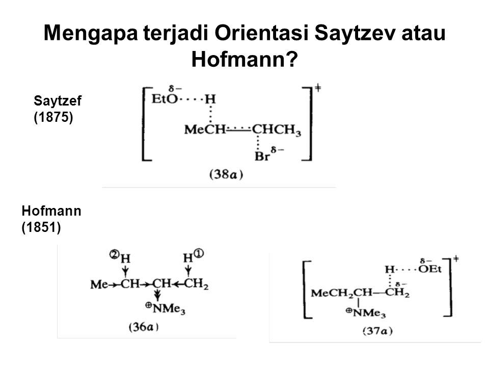 Mengapa terjadi Orientasi Saytzev atau Hofmann? Saytzef (1875) Hofmann (1851)