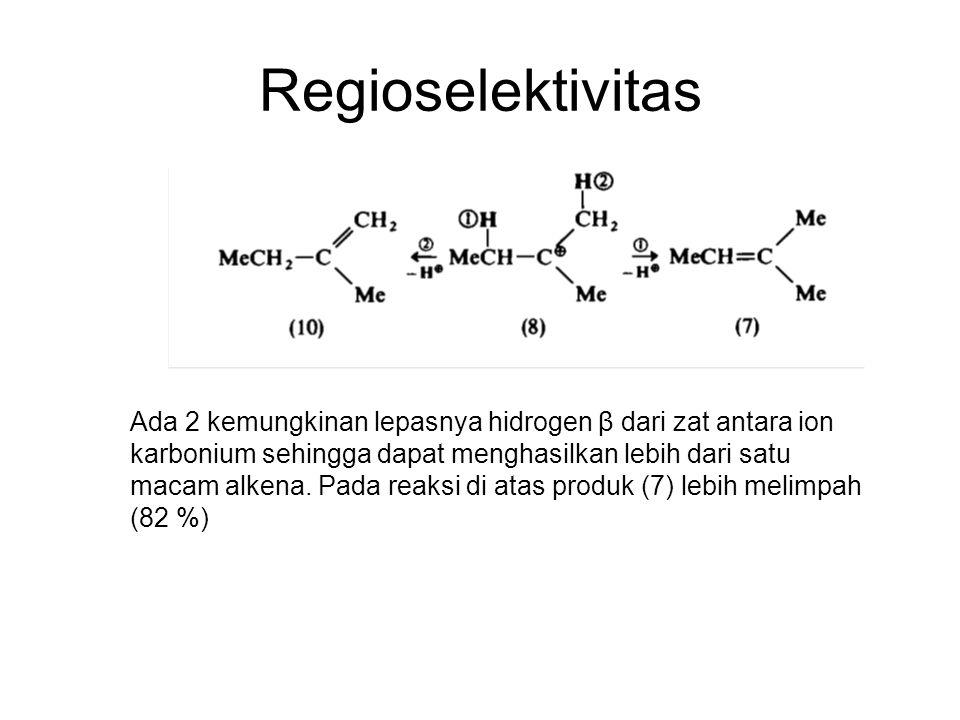 Regioselektivitas Ada 2 kemungkinan lepasnya hidrogen β dari zat antara ion karbonium sehingga dapat menghasilkan lebih dari satu macam alkena.