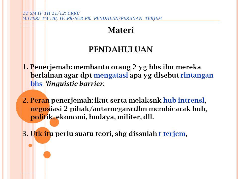TT SM IV TH 11/12: URRU MATERI TM : III, IV: PB/SUB PB: PENDHLAN/PERANAN TERJEM Materi PENDAHULUAN 1. Penerjemah: membantu orang 2 yg bhs ibu mereka b