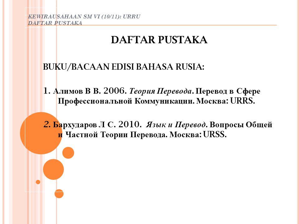 KEWIRAUSAHAAN SM VI (10/11): URRU DAFTAR PUSTAKA DAFTAR PUSTAKA BUKU/BACAAN EDISI BAHASA RUSIA: 1. Алимов В В. 2006. Теория Перевода. Перевод в Сфере