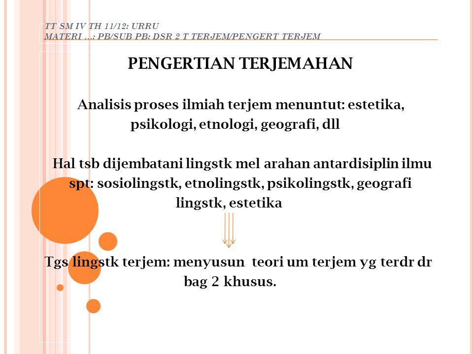 TT SM IV TH 11/12: URRU MATERI …: PB/SUB PB: DSR 2 T TERJEM/PENGERT TERJEM PENGERTIAN TERJEMAHAN Analisis proses ilmiah terjem menuntut: estetika, psi
