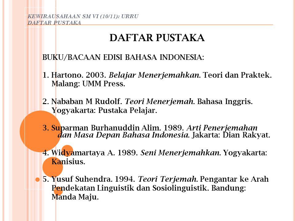 KEWIRAUSAHAAN SM VI (10/11): URRU DAFTAR PUSTAKA DAFTAR PUSTAKA BUKU/BACAAN EDISI BAHASA INDONESIA: 1. Hartono. 2003. Belajar Menerjemahkan. Teori dan