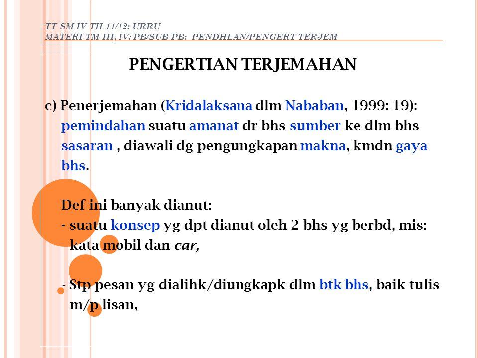 TT SM IV TH 11/12: URRU MATERI TM III, IV: PB/SUB PB: PENDHLAN/PENGERT TERJEM PENGERTIAN TERJEMAHAN c) Penerjemahan (Kridalaksana dlm Nababan, 1999: 1
