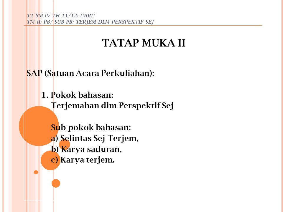 TT SM IV TH 11/12: URRU TM II: PB/ SUB PB: TERJEM DLM PERSPEKTIF SEJ TATAP MUKA II SAP (Satuan Acara Perkuliahan): 1. Pokok bahasan: Terjemahan dlm Pe