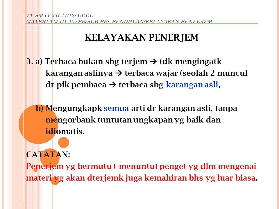 TT SM IV TH 11/12: URRU MATERI TM III, IV: PB/SUB PB: PENDHLAN/KELAYAKAN PENERJEM KELAYAKAN PENERJEM 3. a) Terbaca bukan sbg terjem  tdk mengingatk k