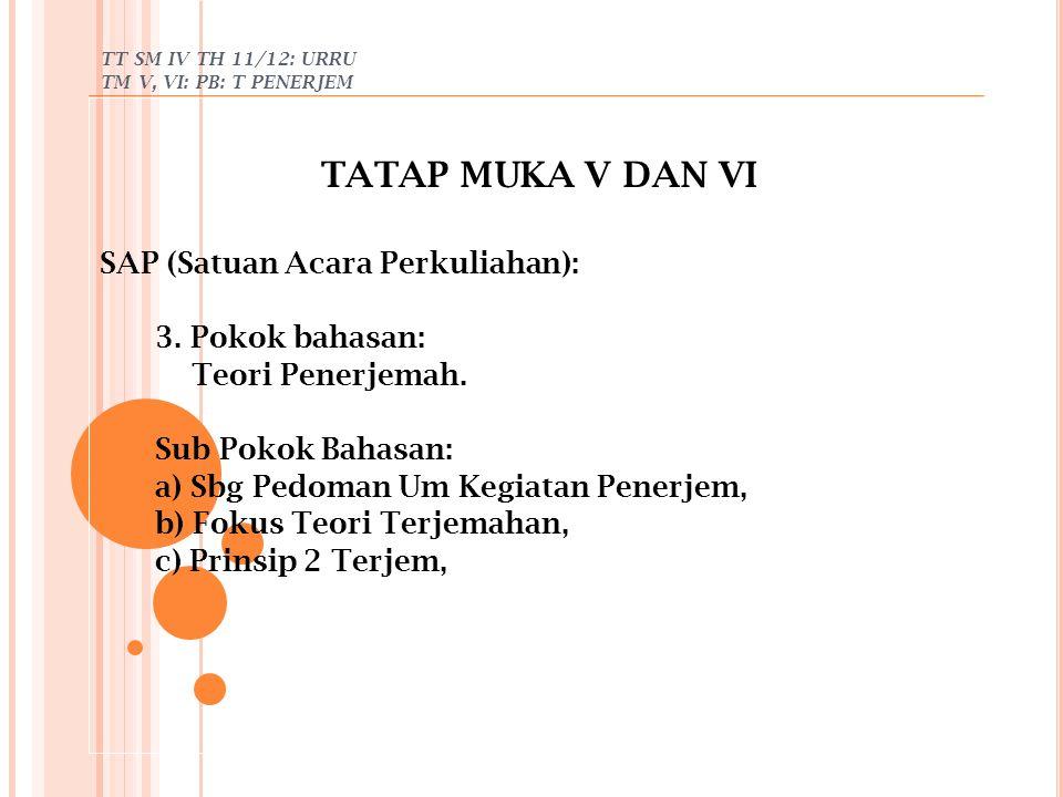 TT SM IV TH 11/12: URRU TM V, VI: PB: T PENERJEM TATAP MUKA V DAN VI SAP (Satuan Acara Perkuliahan): 3. Pokok bahasan: Teori Penerjemah. Sub Pokok Bah