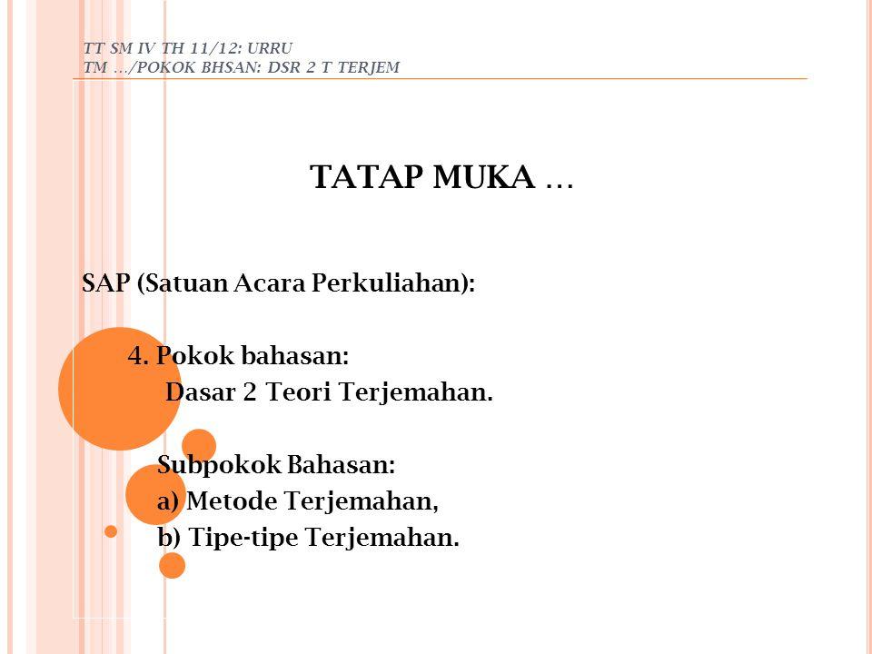TT SM IV TH 11/12: URRU TM …/POKOK BHSAN: DSR 2 T TERJEM TATAP MUKA … SAP (Satuan Acara Perkuliahan): 4. Pokok bahasan: Dasar 2 Teori Terjemahan. Subp