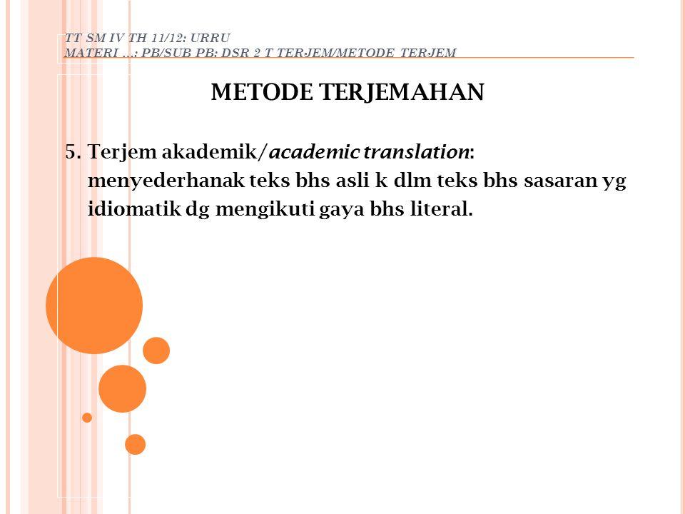 TT SM IV TH 11/12: URRU MATERI …: PB/SUB PB: DSR 2 T TERJEM/METODE TERJEM METODE TERJEMAHAN 5. Terjem akademik/academic translation: menyederhanak tek