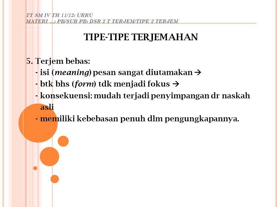 TT SM IV TH 11/12: URRU MATERI …: PB/SUB PB: DSR 2 T TERJEM/TIPE 2 TERJEM TIPE-TIPE TERJEMAHAN 5. Terjem bebas: - isi (meaning) pesan sangat diutamaka