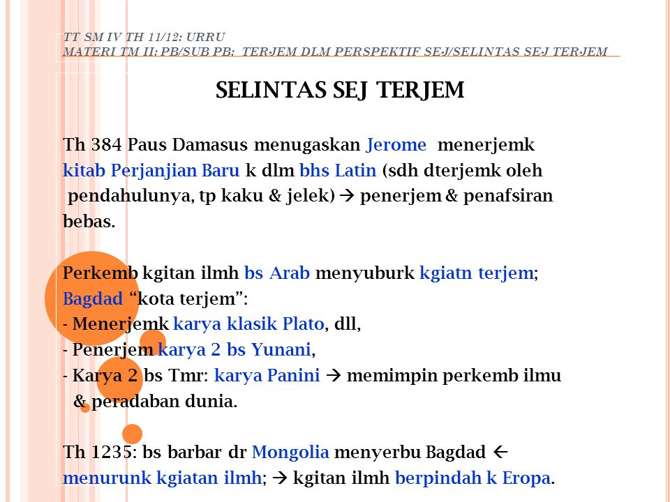 TT SM IV TH 11/12: URRU MATERI TM II: PB/SUB PB: TERJEM DLM PERSPEKTIF SEJ/SELINTAS SEJ TERJEM SELINTAS SEJ TERJEM Kota Toledo (Spanyol) kota para penerjemah ; d sini karya 2 ilmuwan muslim dterjemk k dlm bhs Latin (penyelamatan dr khancuran); periode penerjemahan naskah 2 ag,terut ag Kristen & Budha; Injil oleh Martin Luther(1483-1546).