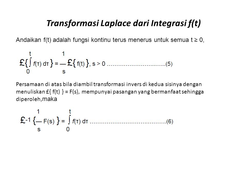 Transformasi Laplace dari Integrasi f(t) Andaikan f(t) adalah fungsi kontinu terus menerus untuk semua t ≥ 0, Persamaan di atas bila diambil transform