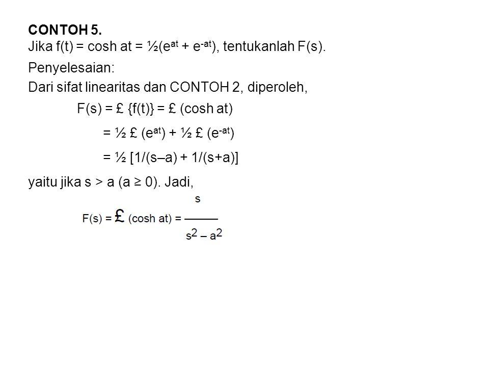 CONTOH 5.Jika f(t) = cosh at = ½(e at + e -at ), tentukanlah F(s).