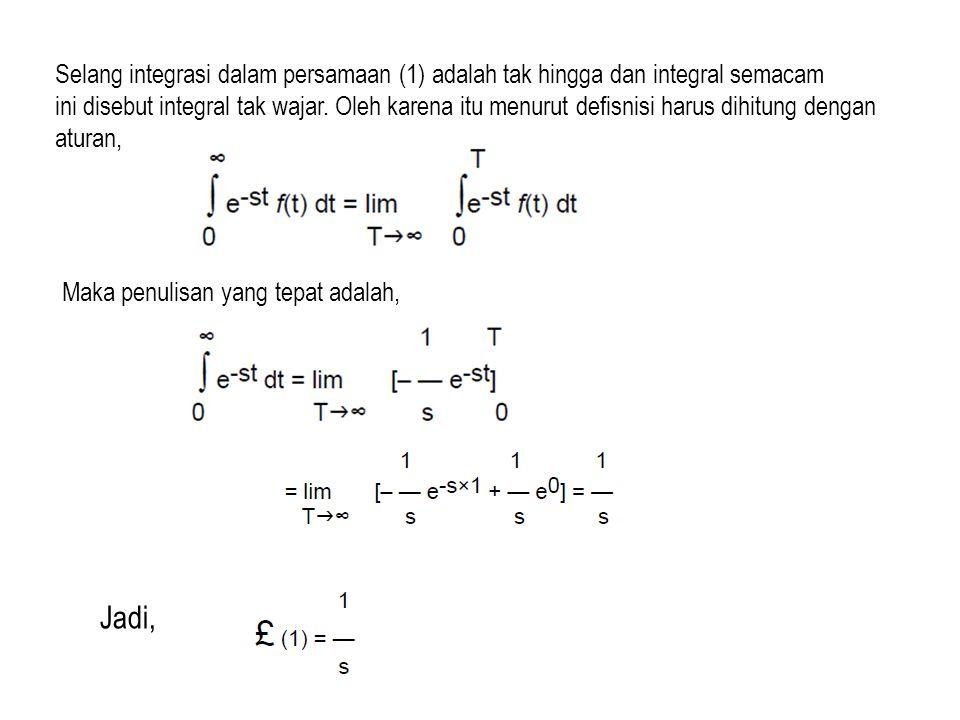 CONTOH 2.Jika f(t) = e at untuk t ≥ 0, dimana a adalah konstanta, tentukan F(s).