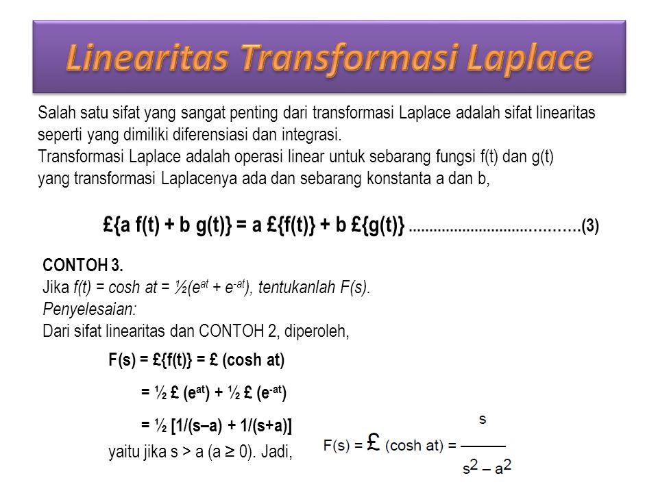 Salah satu sifat yang sangat penting dari transformasi Laplace adalah sifat linearitas seperti yang dimiliki diferensiasi dan integrasi.