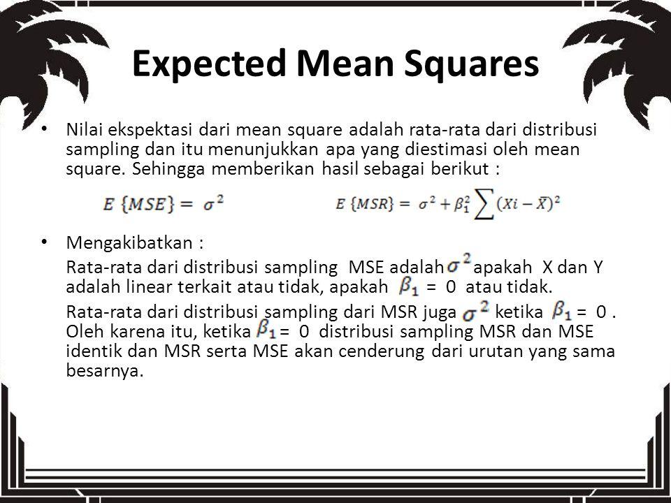Expected Mean Squares Nilai ekspektasi dari mean square adalah rata-rata dari distribusi sampling dan itu menunjukkan apa yang diestimasi oleh mean sq