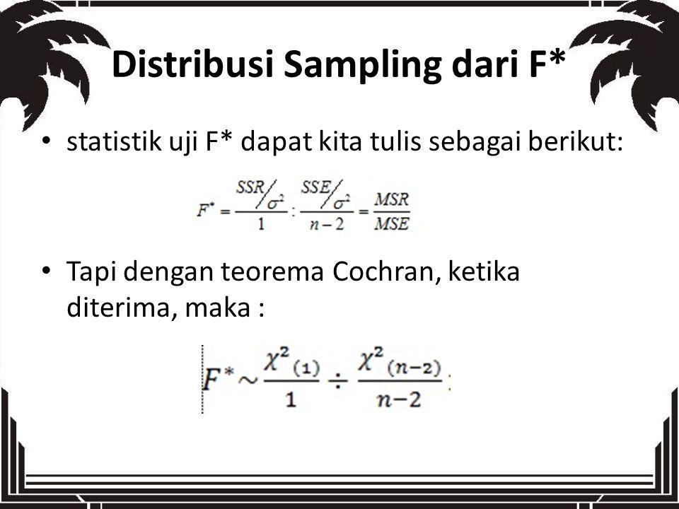 Distribusi Sampling dari F* statistik uji F* dapat kita tulis sebagai berikut: Tapi dengan teorema Cochran, ketika diterima, maka :