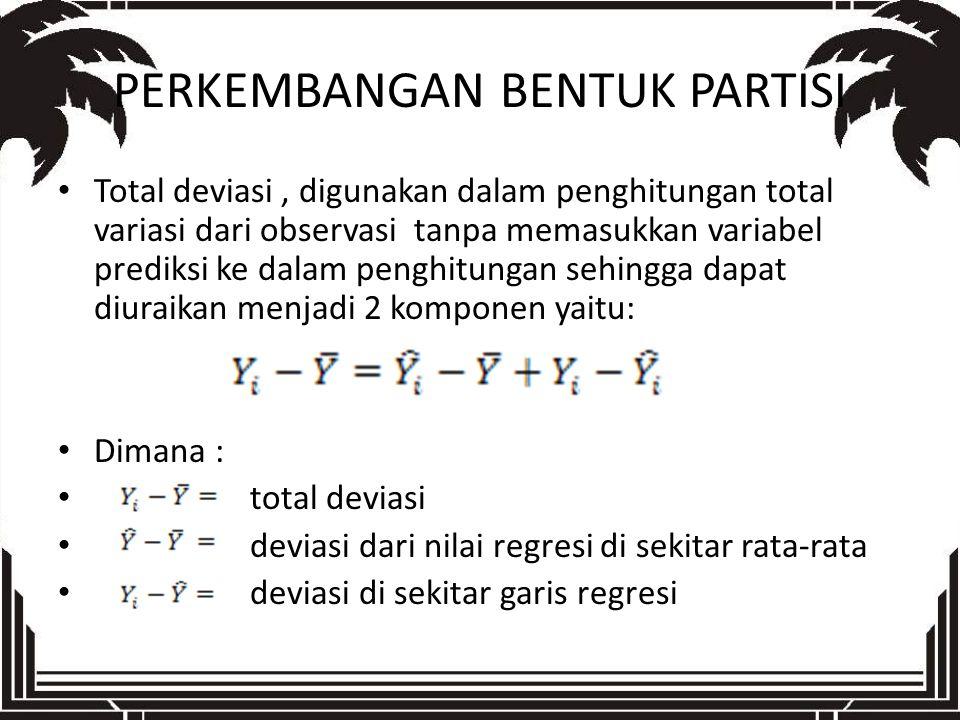PERKEMBANGAN BENTUK PARTISI Total deviasi, digunakan dalam penghitungan total variasi dari observasi tanpa memasukkan variabel prediksi ke dalam pengh