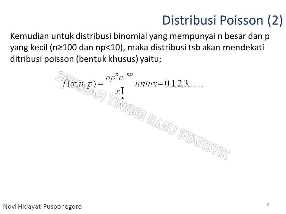 Novi Hidayat Pusponegoro Distribusi Poisson (2) Kemudian untuk distribusi binomial yang mempunyai n besar dan p yang kecil (n≥100 dan np<10), maka dis