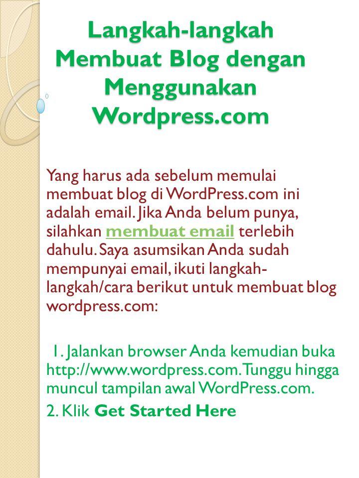 Langkah-langkah Membuat Blog dengan Menggunakan Wordpress.com Yang harus ada sebelum memulai membuat blog di WordPress.com ini adalah email. Jika Anda