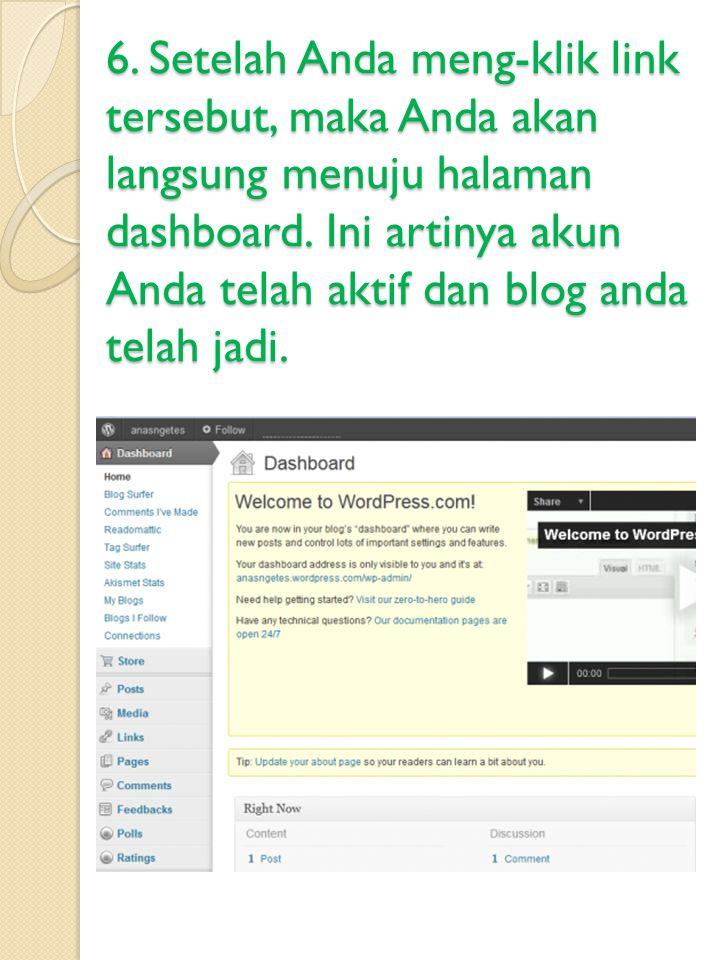 6. Setelah Anda meng-klik link tersebut, maka Anda akan langsung menuju halaman dashboard. Ini artinya akun Anda telah aktif dan blog anda telah jadi.