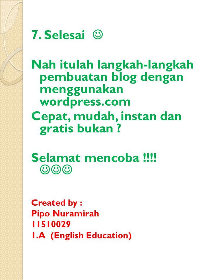 7. Selesai Nah itulah langkah-langkah pembuatan blog dengan menggunakan wordpress.com Cepat, mudah, instan dan gratis bukan ? Selamat mencoba !!!! Cre