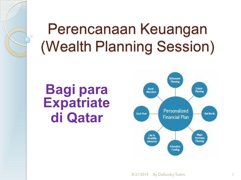 Perencanaan Keuangan (Wealth Planning Session) Bagi para Expatriate di Qatar 8/21/2014By Defiandry Taslim1