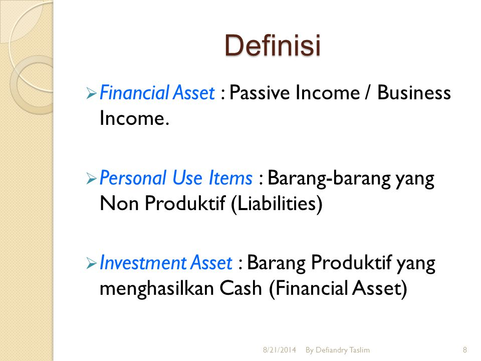 Definisi  Financial Asset : Passive Income / Business Income.