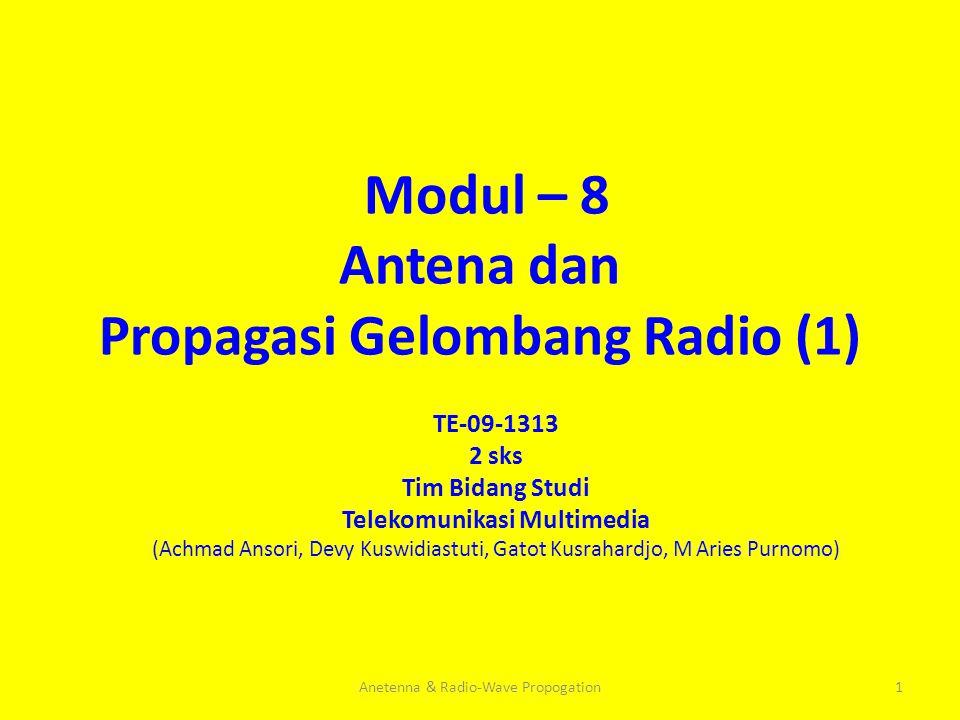 Modul – 8 Antena dan Propagasi Gelombang Radio (1) TE-09-1313 2 sks Tim Bidang Studi Telekomunikasi Multimedia (Achmad Ansori, Devy Kuswidiastuti, Gat