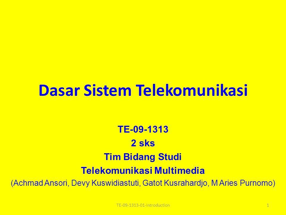 Dasar Sistem Telekomunikasi TE-09-1313 2 sks Tim Bidang Studi Telekomunikasi Multimedia (Achmad Ansori, Devy Kuswidiastuti, Gatot Kusrahardjo, M Aries Purnomo) 1TE-09-1313-01-Introduction