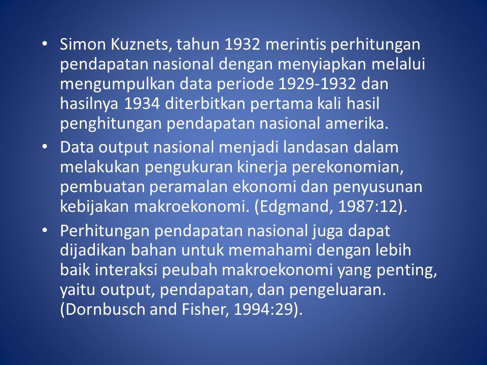 Simon Kuznets, tahun 1932 merintis perhitungan pendapatan nasional dengan menyiapkan melalui mengumpulkan data periode 1929-1932 dan hasilnya 1934 diterbitkan pertama kali hasil penghitungan pendapatan nasional amerika.