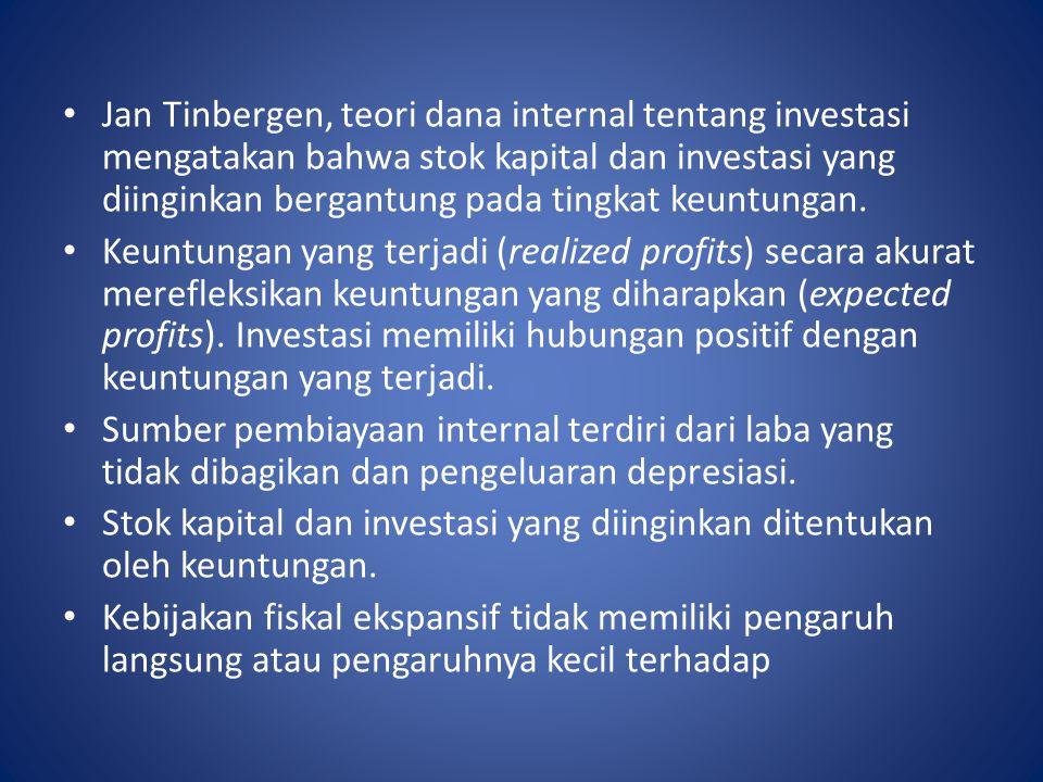 Jan Tinbergen, teori dana internal tentang investasi mengatakan bahwa stok kapital dan investasi yang diinginkan bergantung pada tingkat keuntungan. K